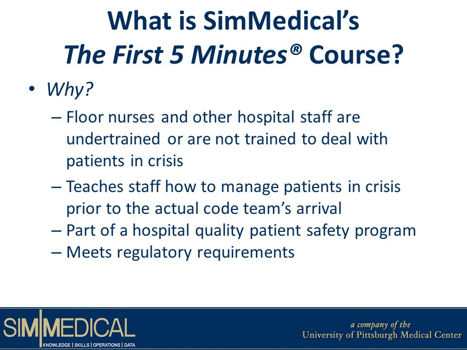 What is SimMedicals The First 5 Minutes® Course? Why? – Floor nurses and other hospital staff are undertrained or are not trained to deal with patient