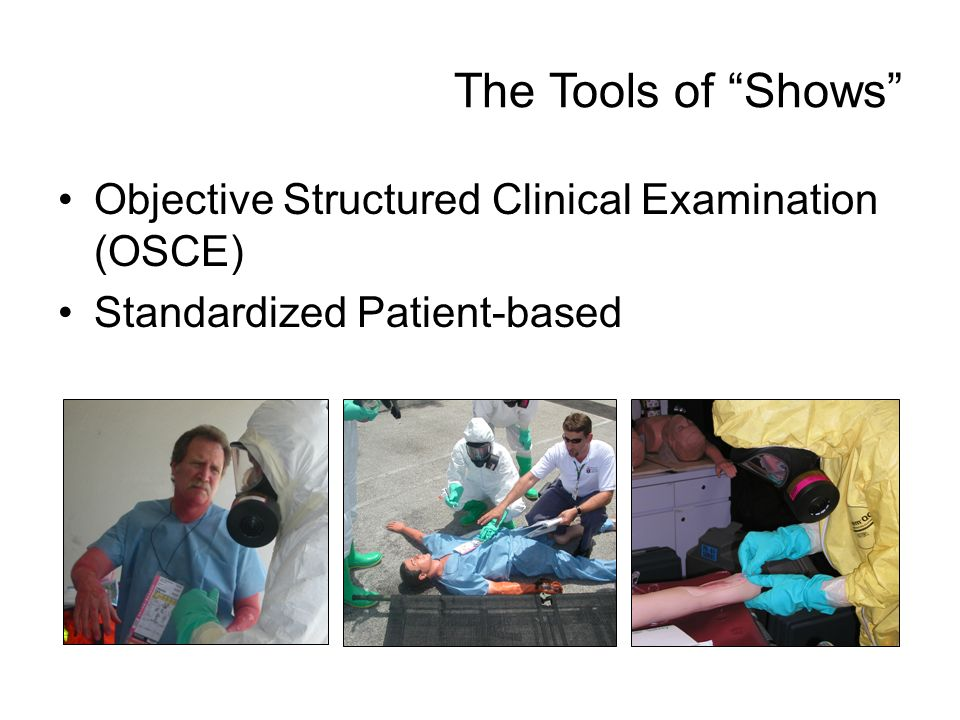 Objective Structured Clinical Examination (OSCE) Standardized Patient-based The Tools of Shows
