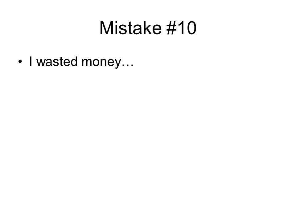 Mistake #10 I wasted money…