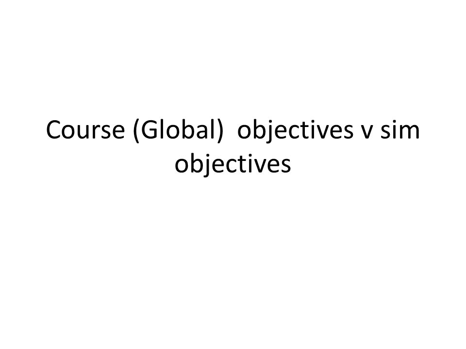 Course (Global) objectives v sim objectives
