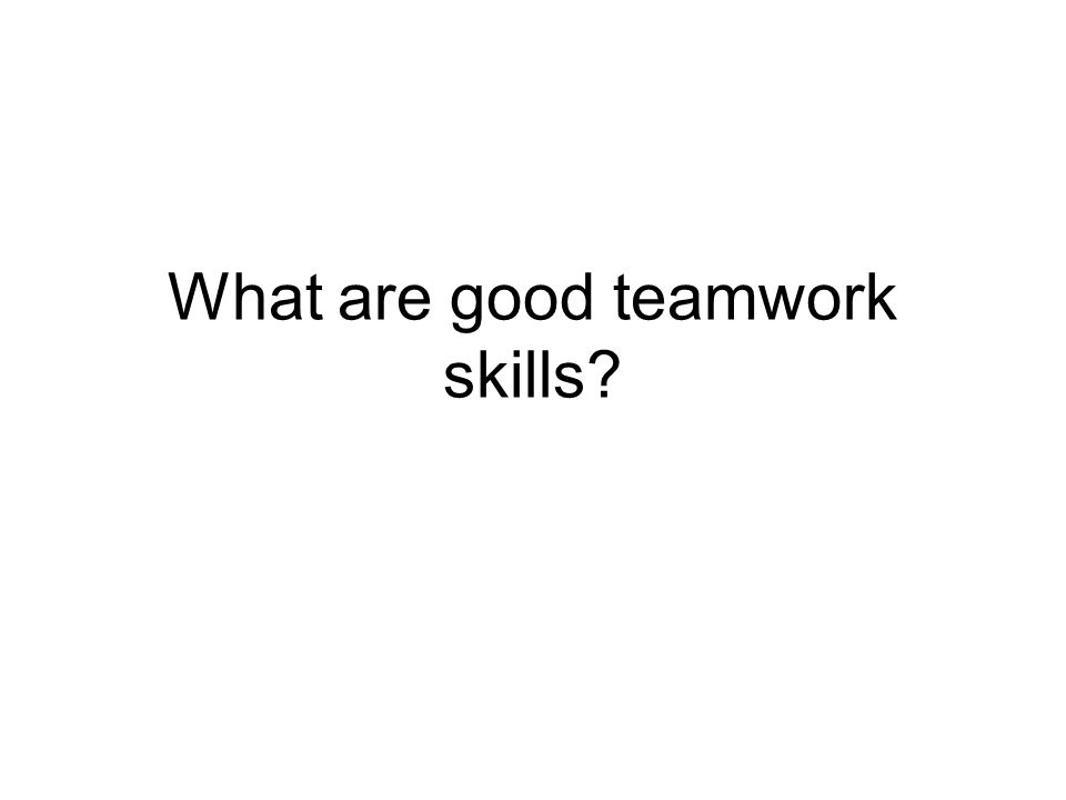 What are good teamwork skills?