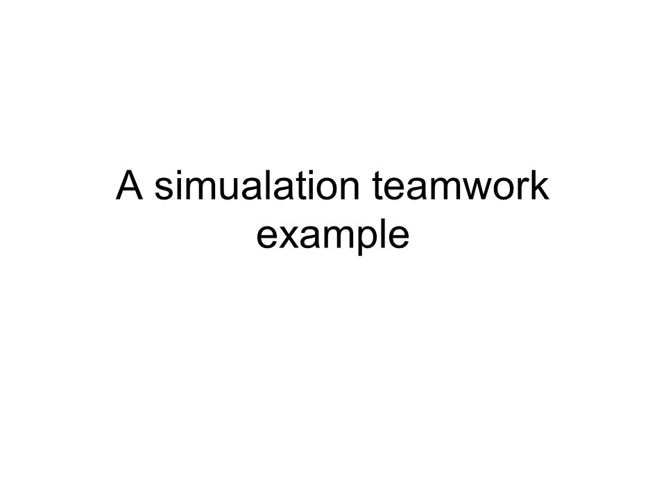 A simualation teamwork example