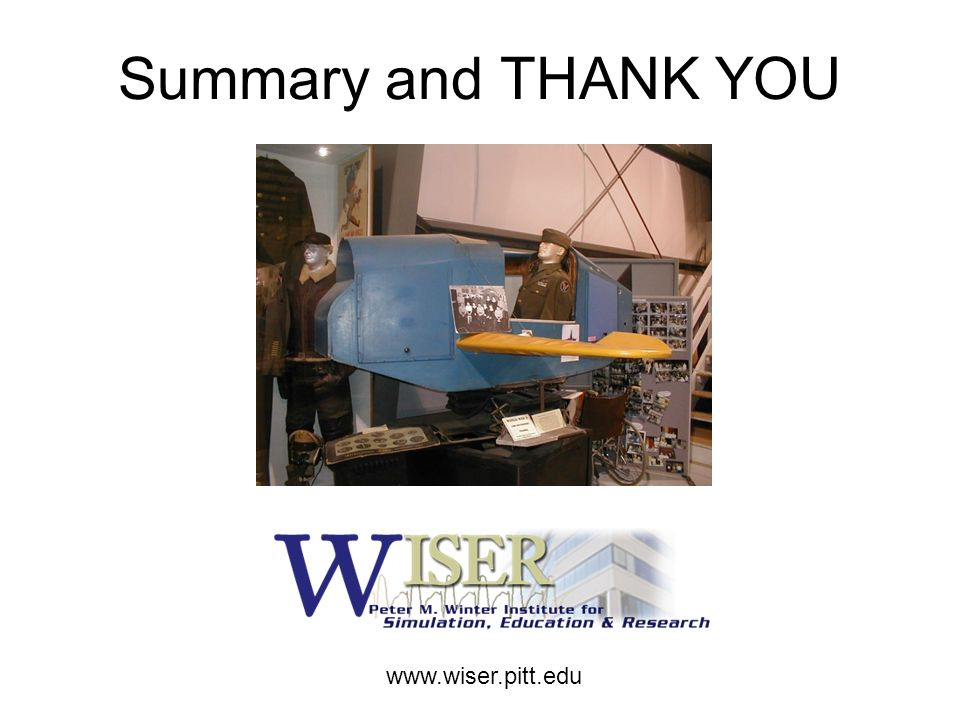 Summary and THANK YOU www.wiser.pitt.edu