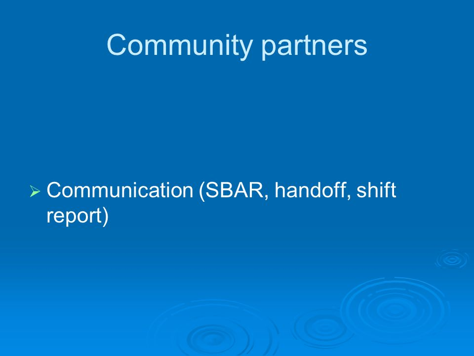 Community partners Communication (SBAR, handoff, shift report)