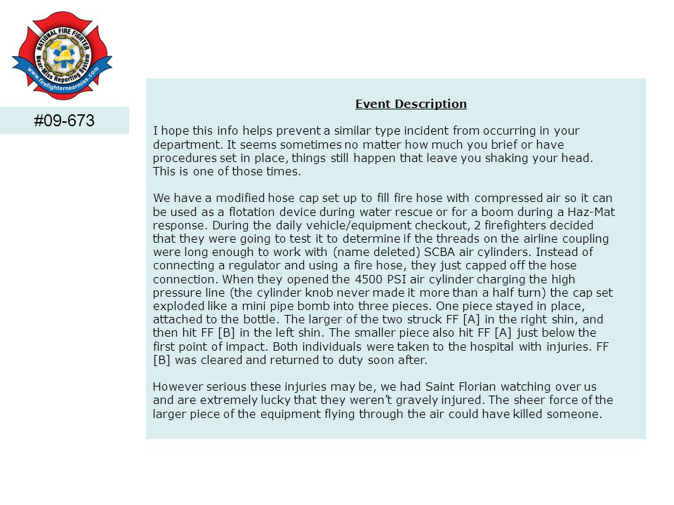 #09-673 Event Description I hope this info helps prevent a similar type incident from occurring in your department.