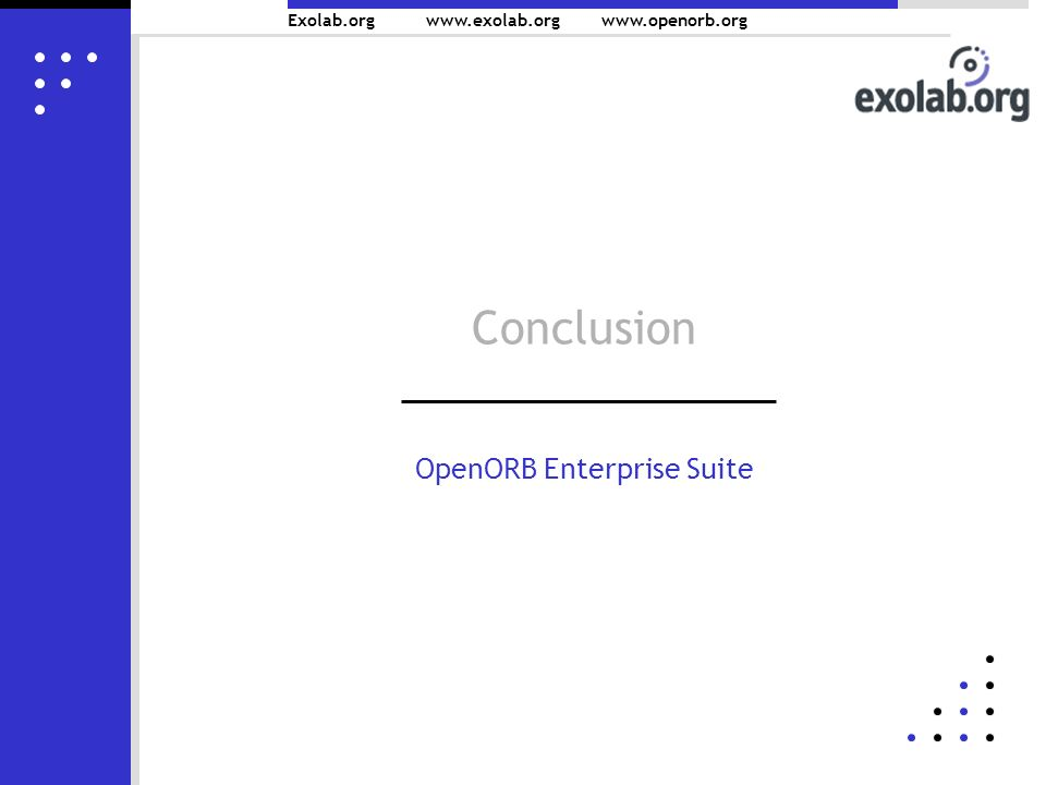 Exolab.org www.exolab.orgwww.openorb.org Conclusion OpenORB Enterprise Suite