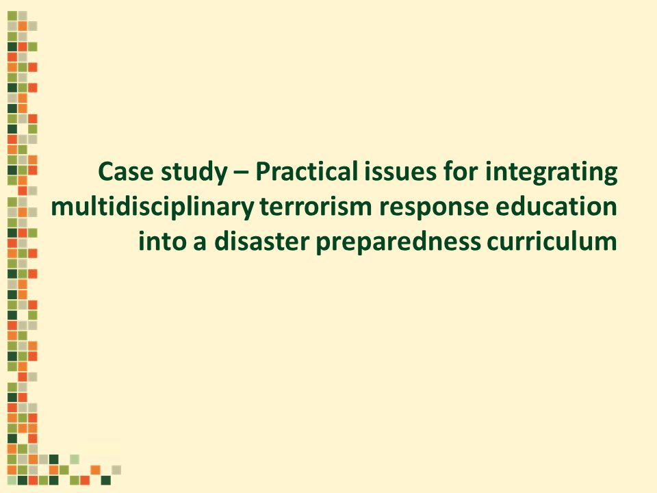 Case study – Practical issues for integrating multidisciplinary terrorism response education into a disaster preparedness curriculum