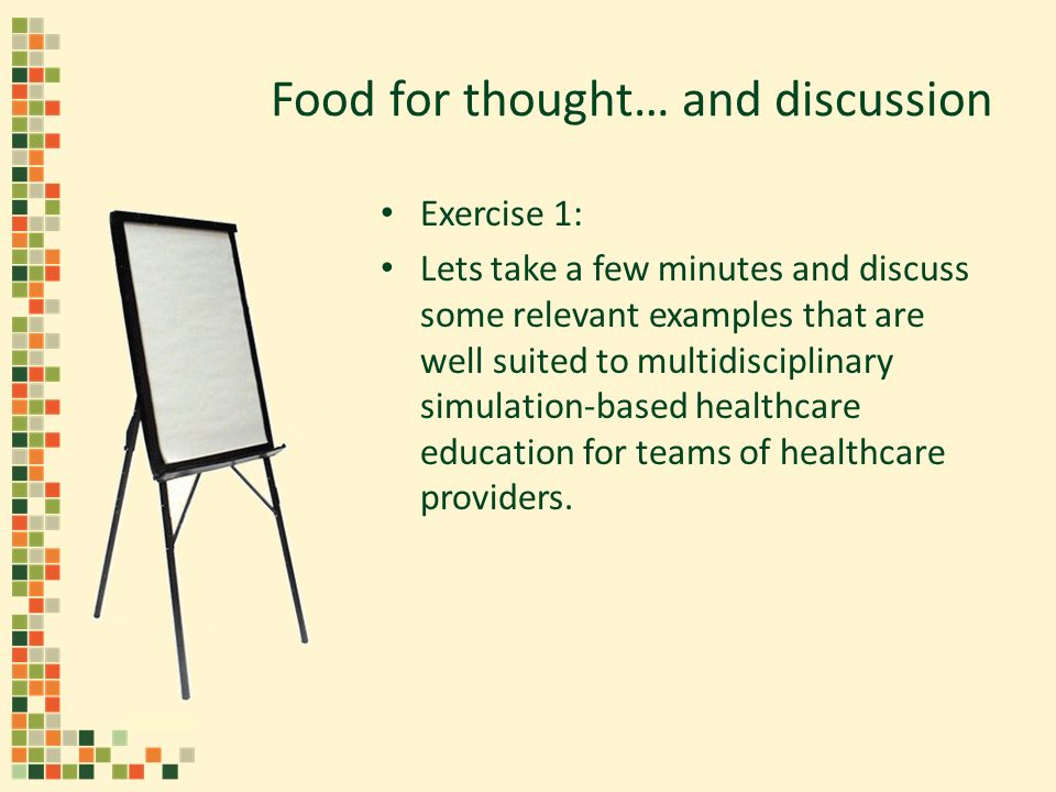 Food for thought… and discussion Exercise 1: Lets take a few minutes and discuss some relevant examples that are well suited to multidisciplinary simu