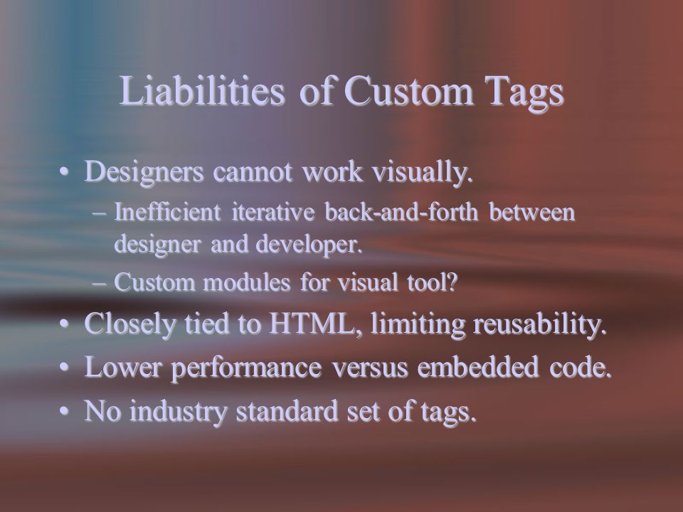 Liabilities of Custom Tags Designers cannot work visually.Designers cannot work visually.