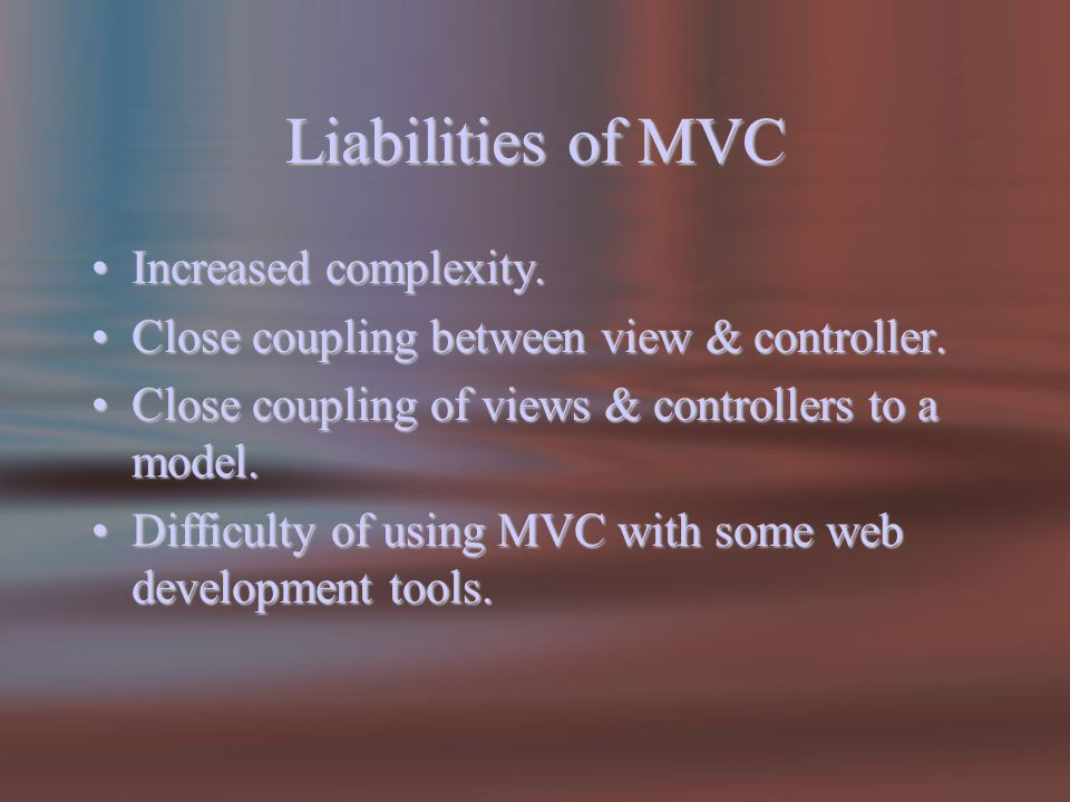 Liabilities of MVC Increased complexity.Increased complexity.