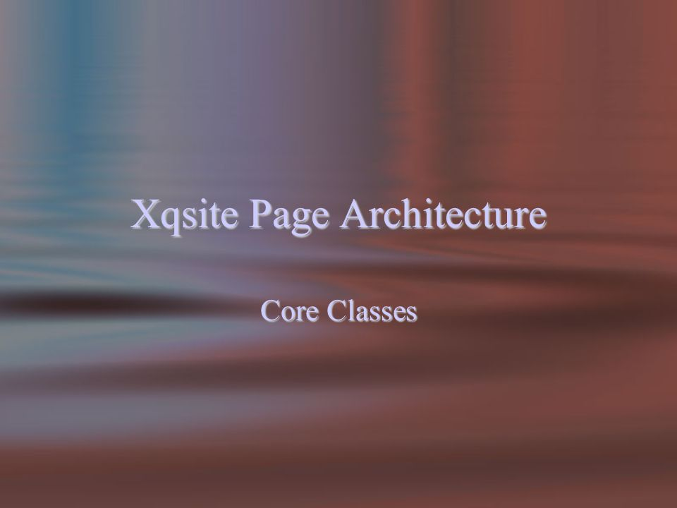 Xqsite Page Architecture Core Classes
