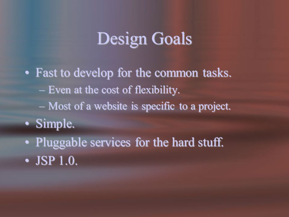 Design Goals Fast to develop for the common tasks.Fast to develop for the common tasks.