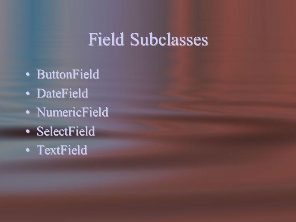Field Subclasses ButtonFieldButtonField DateFieldDateField NumericFieldNumericField SelectFieldSelectField TextFieldTextField