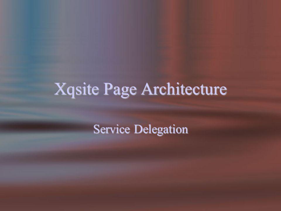 Xqsite Page Architecture Service Delegation