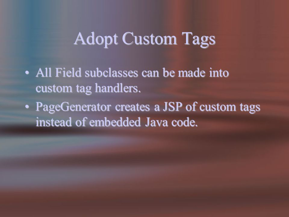 Adopt Custom Tags All Field subclasses can be made into custom tag handlers.All Field subclasses can be made into custom tag handlers.