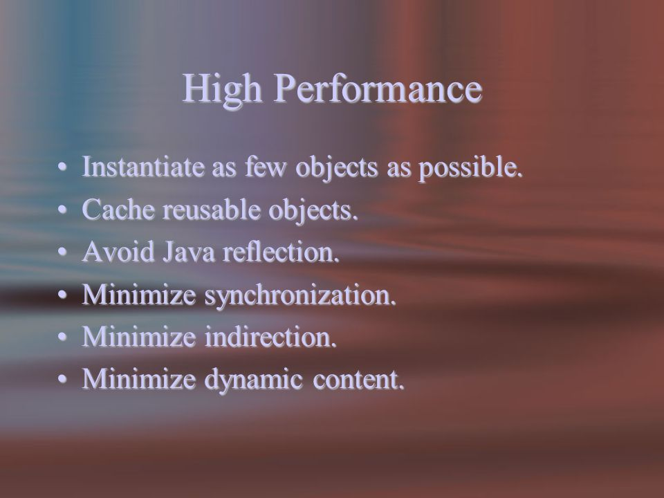 High Performance Instantiate as few objects as possible.Instantiate as few objects as possible.