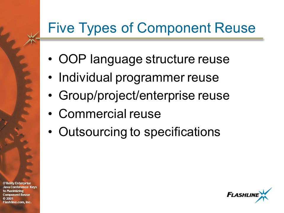 O Reilly Enterprise Java Conference Keys to Maximizing Component Reuse © 2001 Flashline.com, Inc.