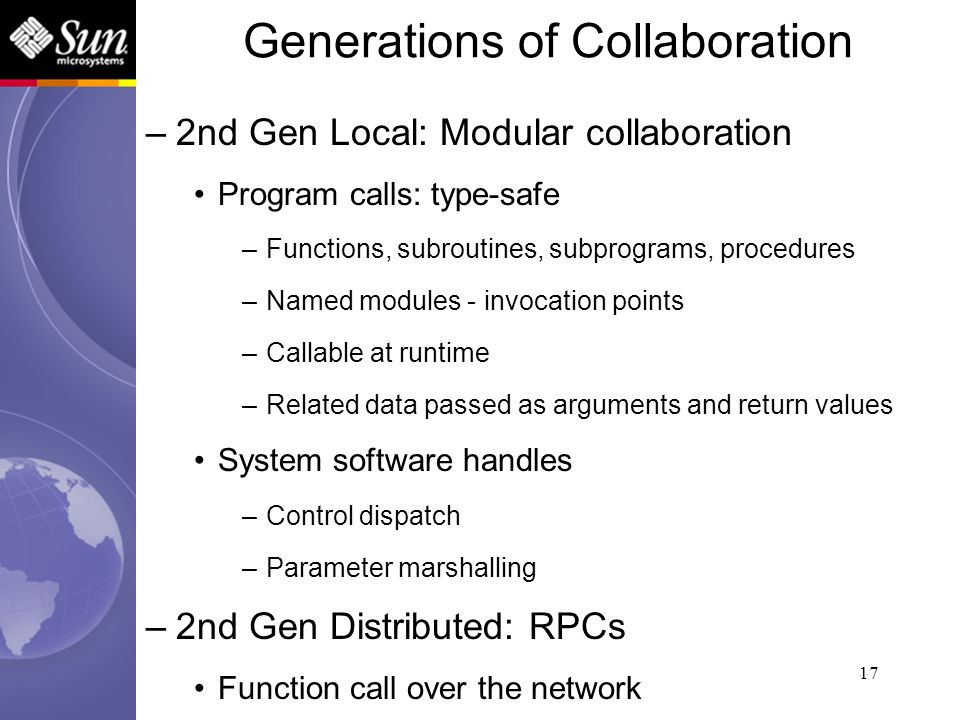 17 –2nd Gen Local: Modular collaboration Program calls: type-safe –Functions, subroutines, subprograms, procedures –Named modules - invocation points