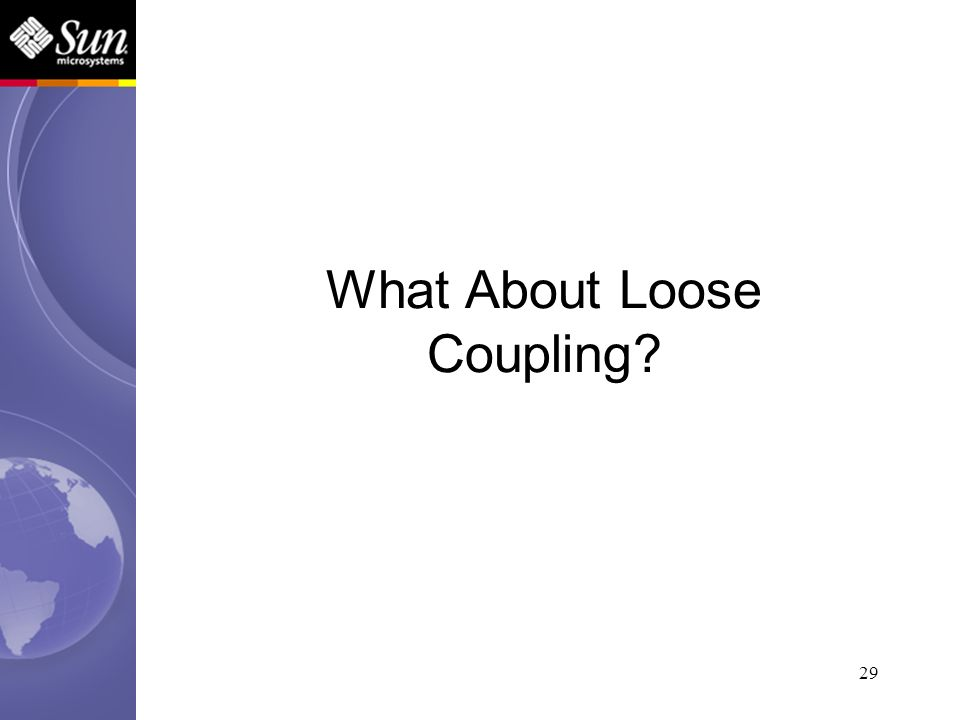 29 What About Loose Coupling?