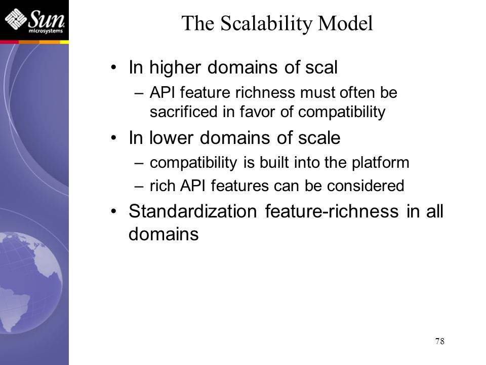 78 In higher domains of scal –API feature richness must often be sacrificed in favor of compatibility In lower domains of scale –compatibility is buil