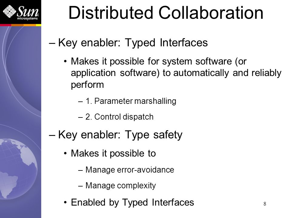 8 Distributed Collaboration –Key enabler: Typed Interfaces Makes it possible for system software (or application software) to automatically and reliab