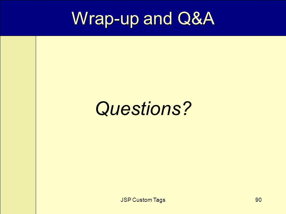 JSP Custom Tags90 Wrap-up and Q&A Questions