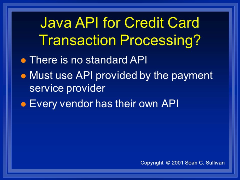 Copyright © 2001 Sean C. Sullivan Java API for Credit Card Transaction Processing.