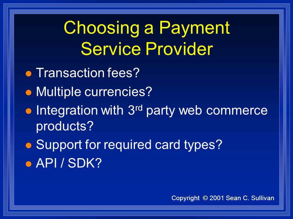 Copyright © 2001 Sean C. Sullivan Choosing a Payment Service Provider l Transaction fees.