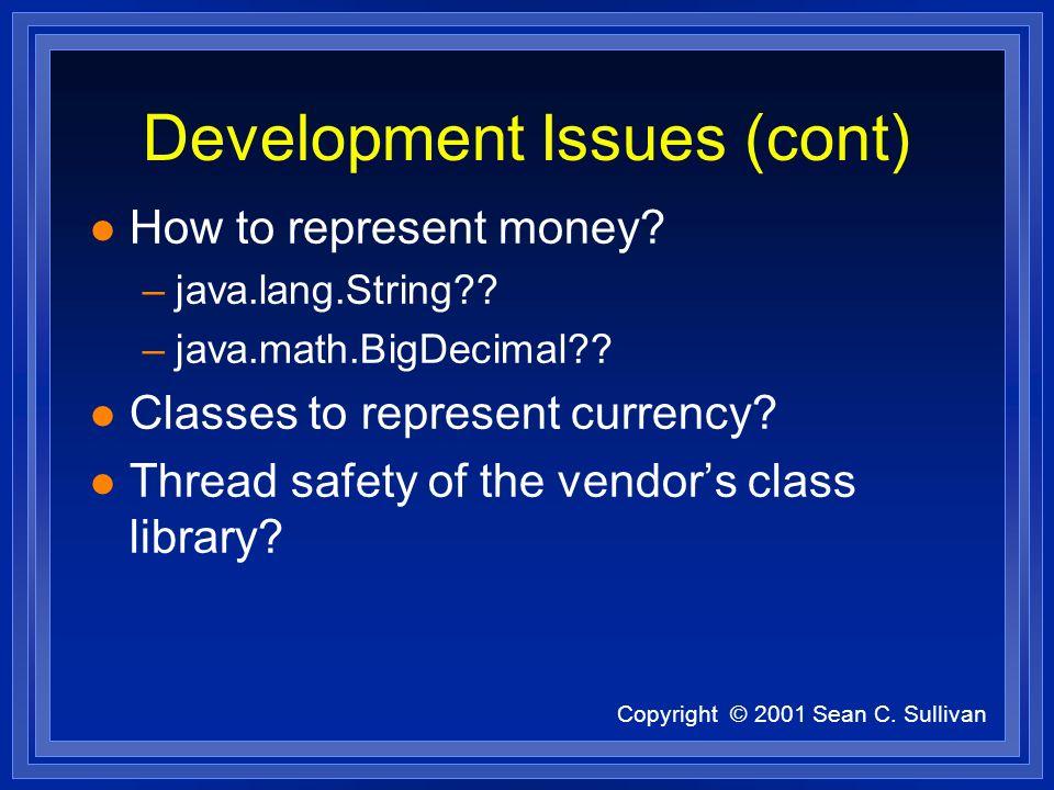 Copyright © 2001 Sean C. Sullivan Development Issues (cont) l How to represent money.