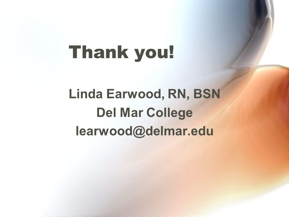 Thank you! Linda Earwood, RN, BSN Del Mar College learwood@delmar.edu