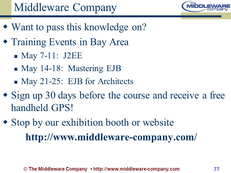 © The Middleware Company http://www.middleware-company.com 77 Middleware Company Want to pass this knowledge on.
