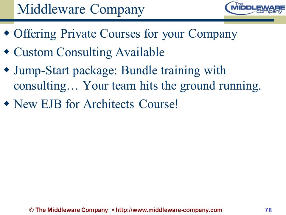 © The Middleware Company http://www.middleware-company.com 78 Middleware Company Offering Private Courses for your Company Custom Consulting Available Jump-Start package: Bundle training with consulting… Your team hits the ground running.