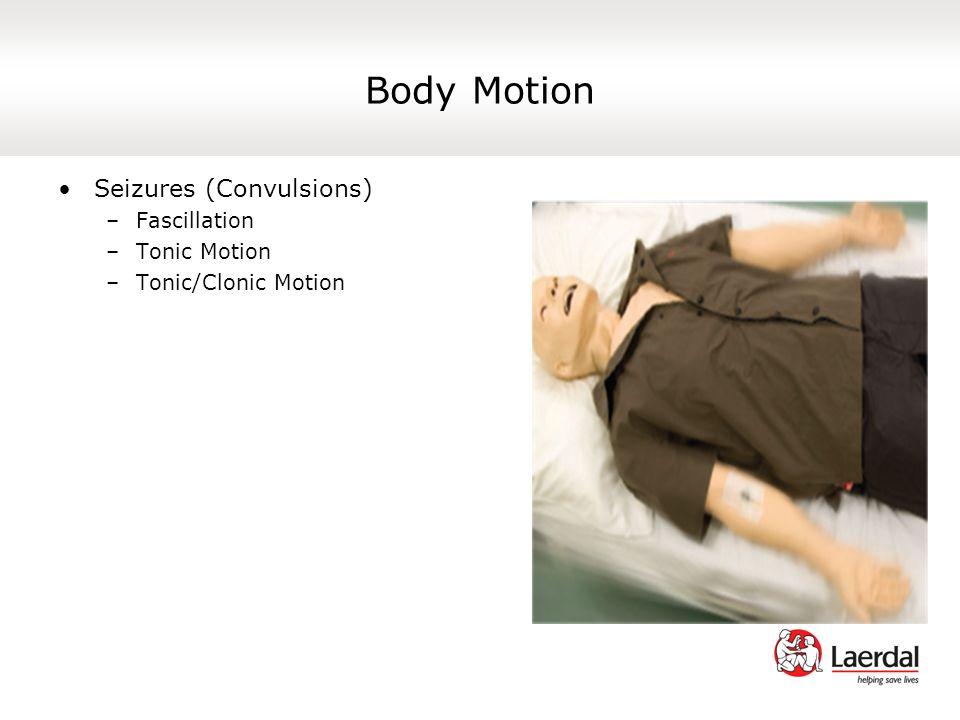 Body Motion Seizures (Convulsions) –Fascillation –Tonic Motion –Tonic/Clonic Motion