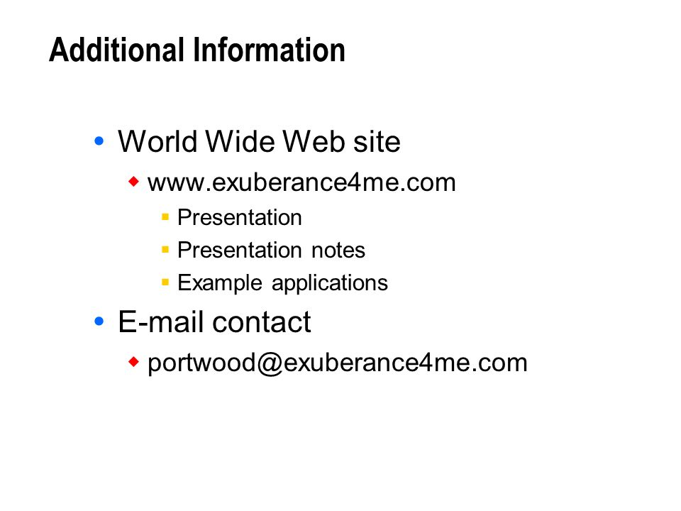 Additional Information World Wide Web site www.exuberance4me.com Presentation Presentation notes Example applications E-mail contact portwood@exuberan