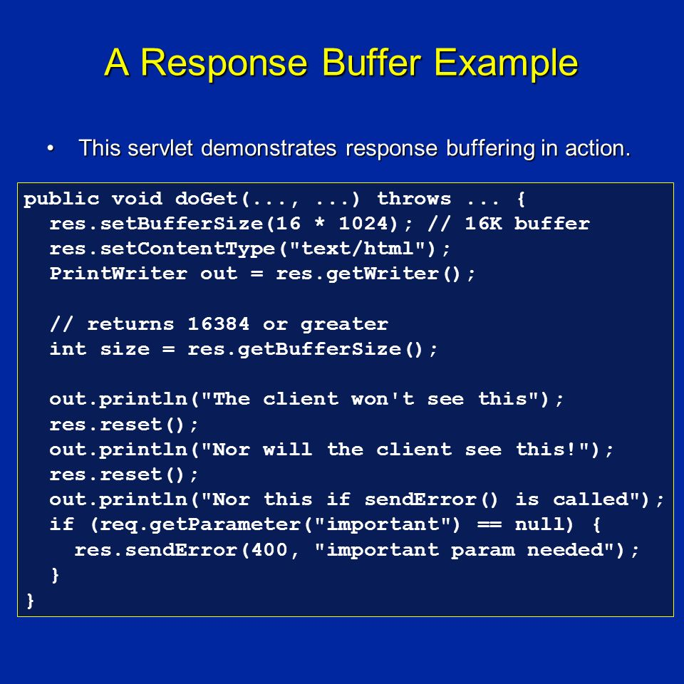 A Response Buffer Example This servlet demonstrates response buffering in action.This servlet demonstrates response buffering in action.