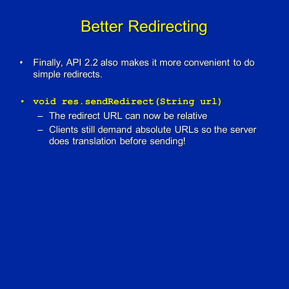 Better Redirecting Finally, API 2.2 also makes it more convenient to do simple redirects.Finally, API 2.2 also makes it more convenient to do simple redirects.
