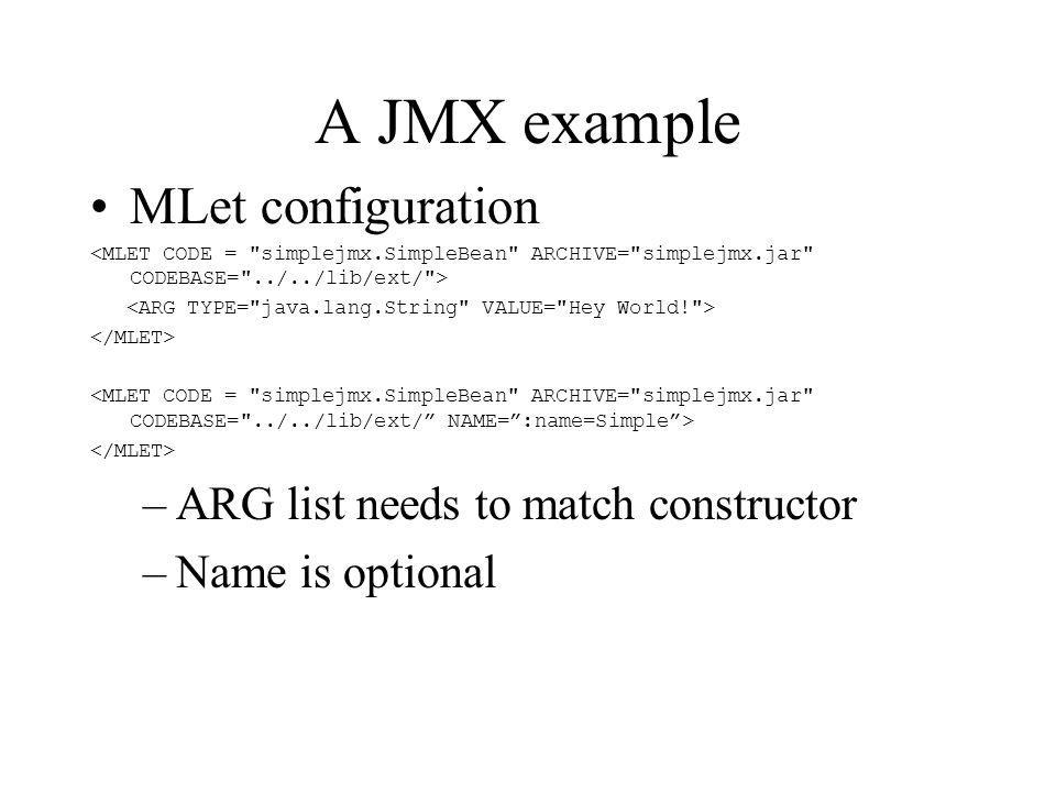 A JMX example MLet configuration –ARG list needs to match constructor –Name is optional