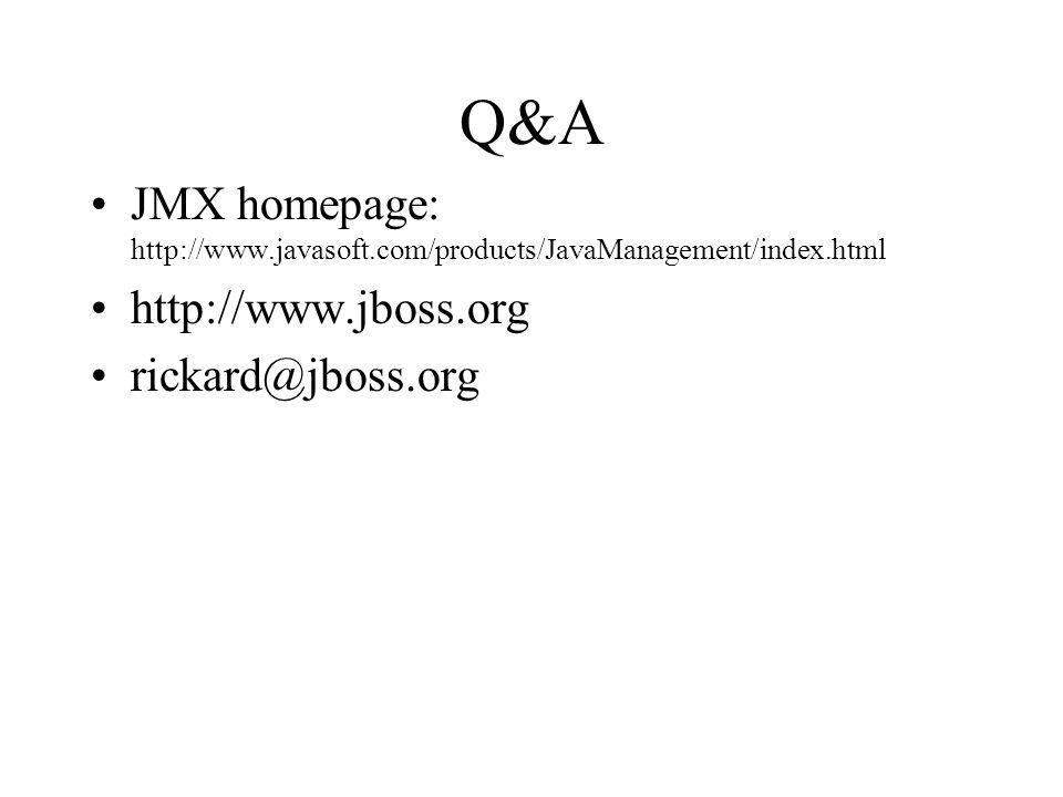 Q&A JMX homepage: http://www.javasoft.com/products/JavaManagement/index.html http://www.jboss.org rickard@jboss.org