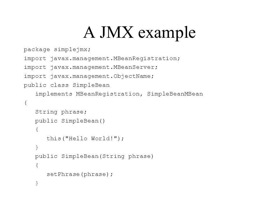 A JMX example package simplejmx; import javax.management.MBeanRegistration; import javax.management.MBeanServer; import javax.management.ObjectName; p