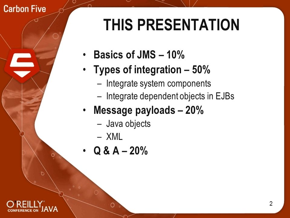 2 THIS PRESENTATION Basics of JMS – 10% Types of integration – 50% –Integrate system components –Integrate dependent objects in EJBs Message payloads – 20% –Java objects –XML Q & A – 20%