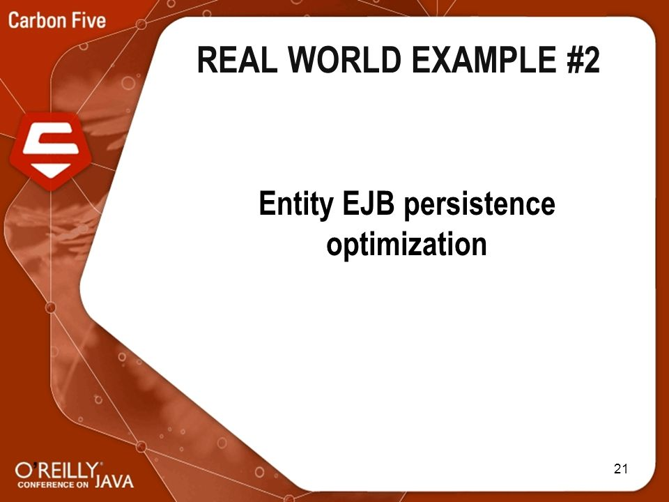 21 Entity EJB persistence optimization REAL WORLD EXAMPLE #2
