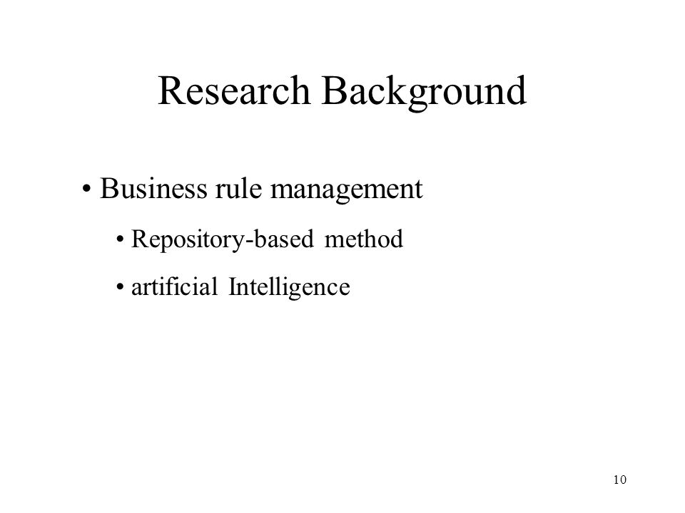 10 Research Background Business rule management Repository-based method artificial Intelligence
