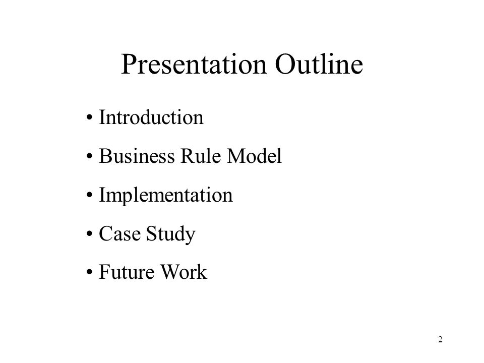 2 Presentation Outline Introduction Business Rule Model Implementation Case Study Future Work