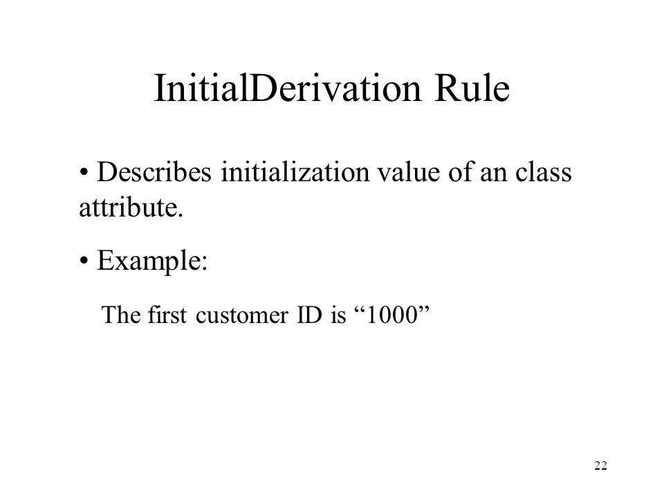 22 InitialDerivation Rule Describes initialization value of an class attribute.