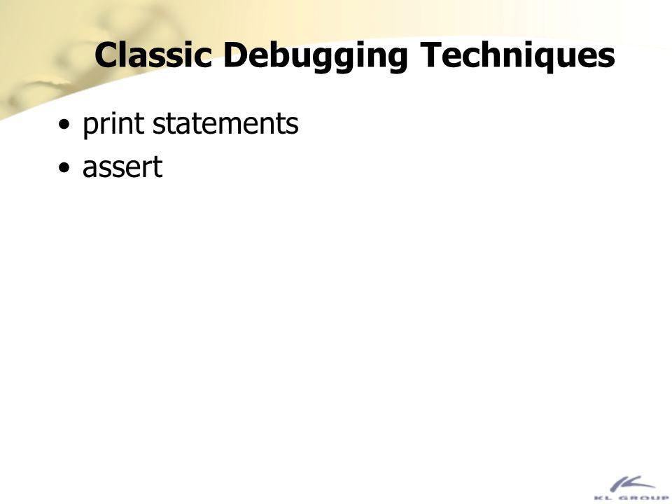 Classic Debugging Techniques print statements assert