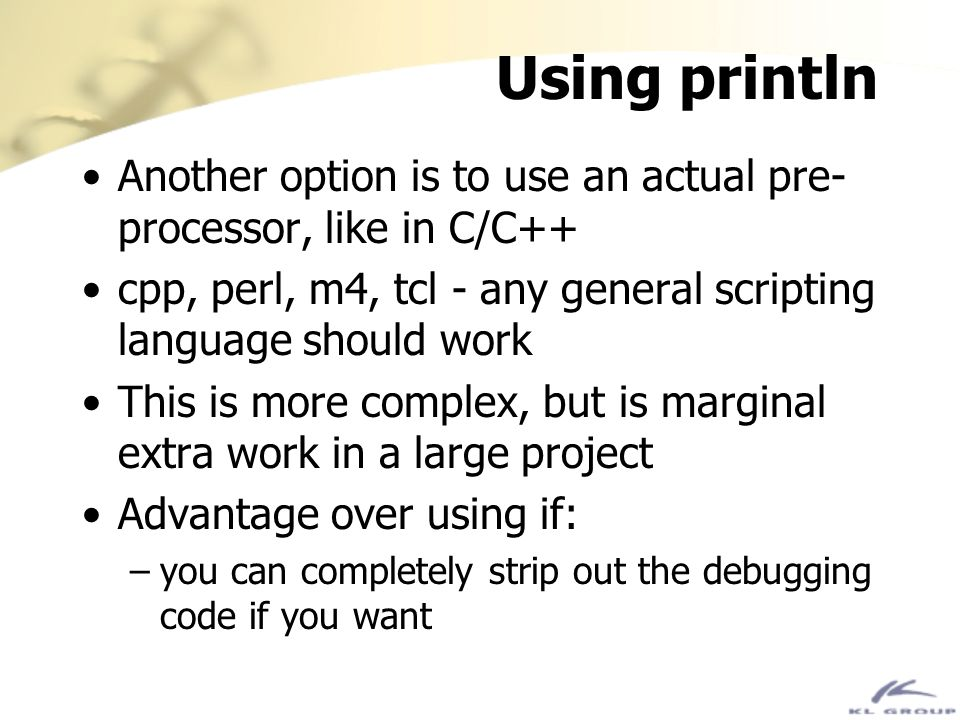 Using println Another option is to use an actual pre- processor, like in C/C++ cpp, perl, m4, tcl - any general scripting language should work This is