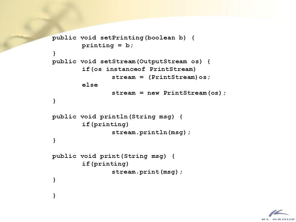 public void setPrinting(boolean b) { printing = b; } public void setStream(OutputStream os) { if(os instanceof PrintStream) stream = (PrintStream)os;