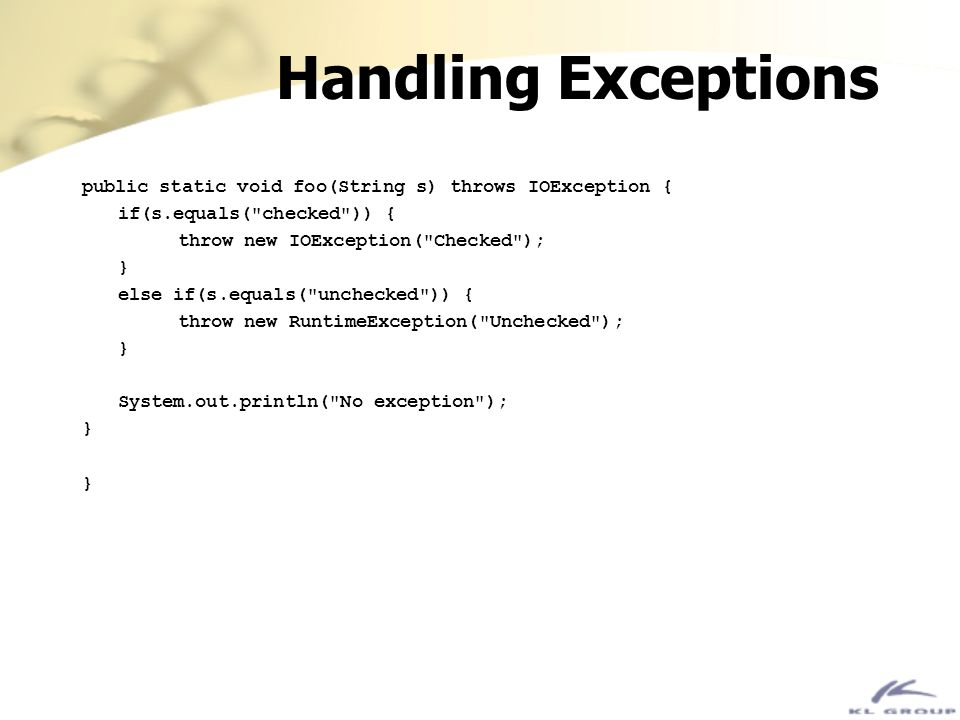 Handling Exceptions public static void foo(String s) throws IOException { if(s.equals(