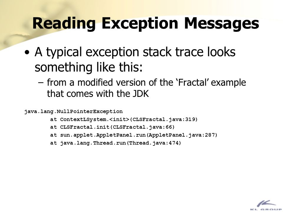 Reading Exception Messages A typical exception stack trace looks something like this: –from a modified version of the Fractal example that comes with