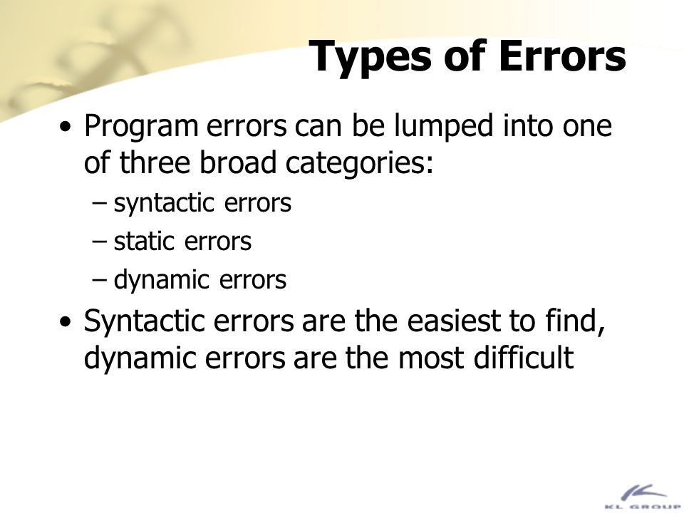 Syntactic Errors A syntactic error is one in which the program is ill-formed by the standard of the programming language –e.g.